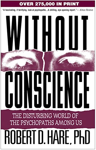 Without Conscience: The Disturbing World of the Psychopaths among Us by Robert D. Hare, Ph.D.
