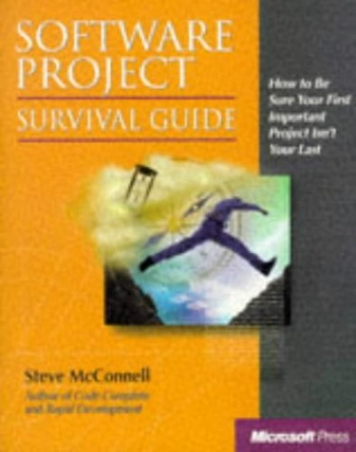 Software Project Survival Guide: How to be Sure Your First Important Project isn't Your Last by Steve McConnell