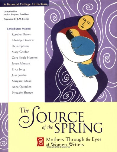 The Source of Spring: Mothers Through the Eyes of Women Writers by Judith Shapiro