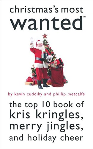Christmas's Most Wanted: The Top 10 Book of Kris Kringles, Merry Jingles, and Holiday Cheer by Kevin Cuddihy