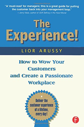 The Experience: How to Wow Your Customers and Create a Passionate Workplace by Lior Arussy