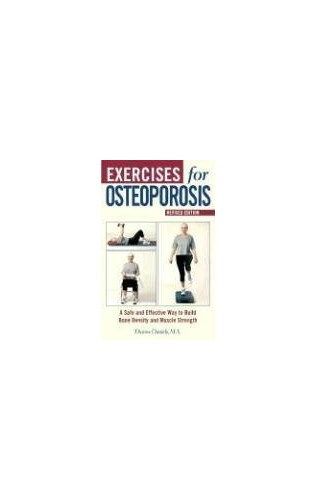 Exercises for Osteoporosis: A Safe and Effective Way to Build Bone Density and Muscle Strength by Dianne Daniels