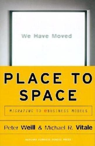 Place to Space: Migrating to eBusiness Models by Peter Weill