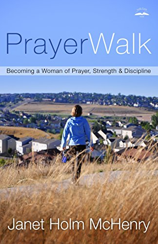 Prayerwalk: Becoming a Woman of Prayer, Strength, and Discipline by Janet Holm McHenry