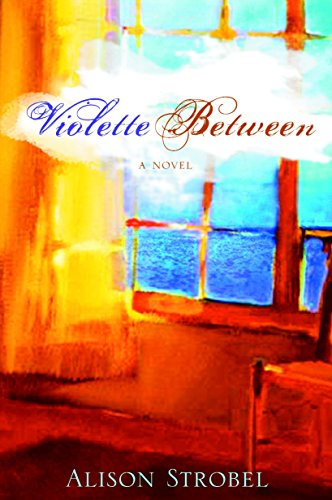 Violette Between: A Novel by Alison Strobel