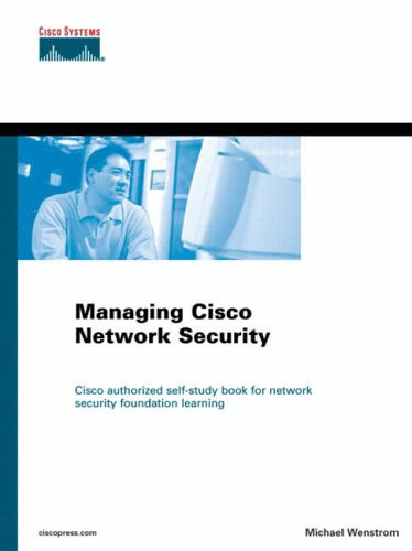 Managing Cisco Networks Security by Michael Wenstrom
