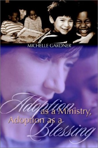 Adoption as a Ministry, Adoption as a Blessing by Michelle Gardner