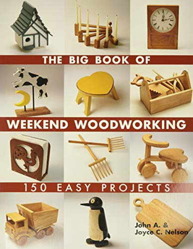 The Big Book of Weekend Woodworking by John Nelson