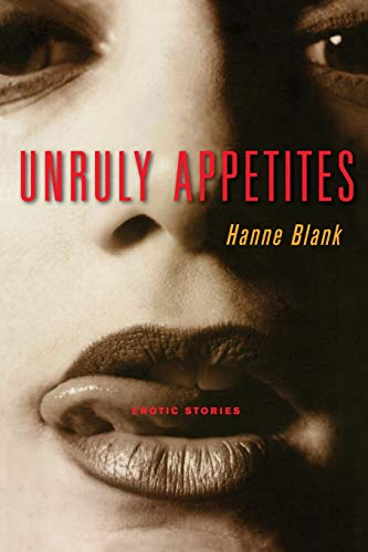 Unruly Appetites: Erotic Stories by Hanne Blank