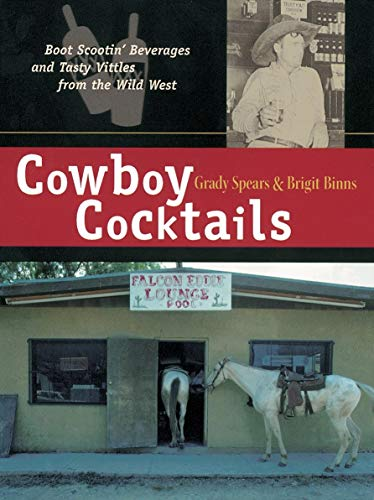 Cowboy Cocktails: Boot-scootin Beverages and Tasty Vittles from the Wild West by Grady Spears