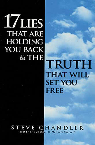 17 Lies That are Holding You Back and the Truth That Will Set You Free by Steve Chandler