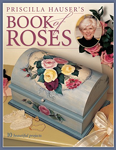 Priscilla Hauser's Book of Roses: 10 Beautiful Projects by Priscilla Hauser