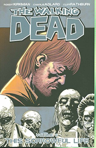 The Walking Dead: v. 6: This Sorrowful Life by Robert Kirkman