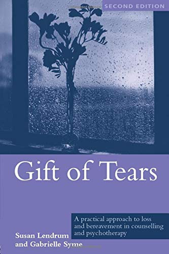 Gift of Tears: A Practical Approach to Loss and Bereavement Counselling by Susan Lendrum