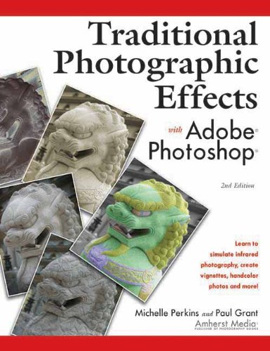 Traditional Photographic Effects With Adobe Photoshop 2ed by Paul Grant