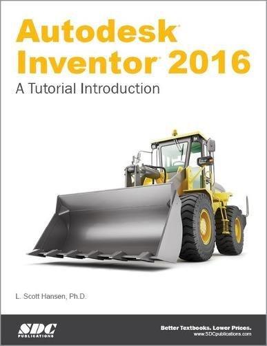 Autodesk Inventor 2016: A Tutorial Introduction by Scott L. Hansen