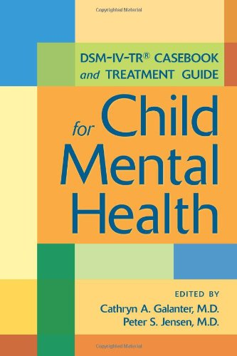 DSM-IV-TR Casebook and Treatment Guide for Child Mental Health by Cathryn A. Galanter