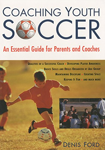Coaching Youth Soccer: An Essential Guide for Parents and Coaches by Denis Ford