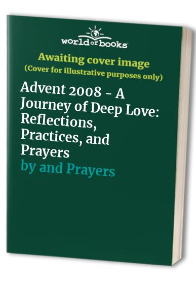 Advent 2008 - a Journey of Deep Love: Reflections, Practices, and Prayers by Kathleen O. Chesto