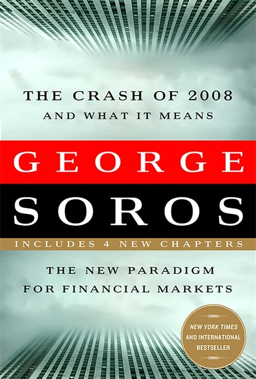 The Crash of 2008 and What it Means: The New Paradigm for Financial Markets by George Soros