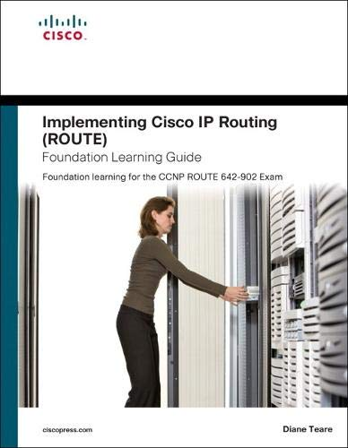 Implementing Cisco IP Routing (ROUTE) Foundation Learning Guide: Foundation Learning for the ROUTE 642-902 by Diane Teare