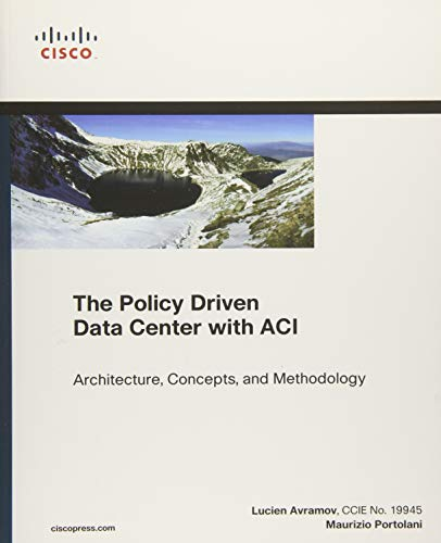 The Policy Driven Data Center with ACI: Architecture, Concepts, and Methodology by Maurizio Portolani