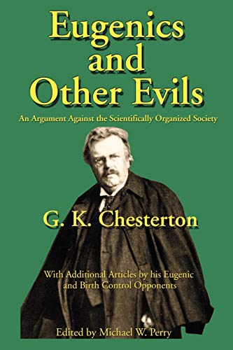 Eugenics and Other Evils: An Argument Against the Scientifically Organized State by G K Chesterton