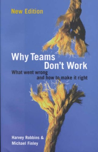 Why Teams Don't Work: What Went Wrong and How to Make it Right by Harvey Robbins