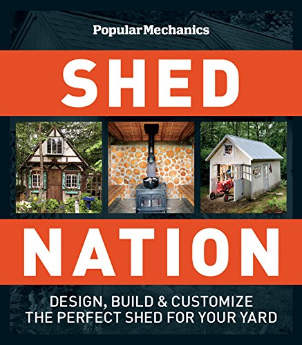 """""""Popular Mechanics"""" Shed Nation: Design, Build and Customize the Perfect Shed for Your Yard by Daniel Eckstein"""