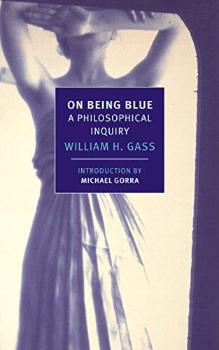 On Being Blue: A Philosophical Inquiry by William H. Gass