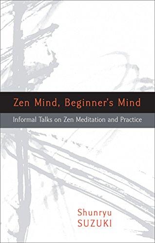 Zen Mind Beginner's Mind: Informal Talks on Zen Meditation and Practice by Shunryu Suzuki