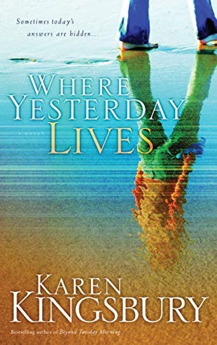 Where Yesterday Lives: Sometimes Today's Answers are Hidden by Karen Kingsbury
