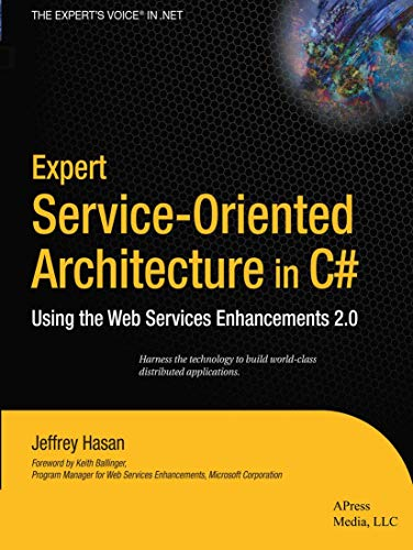 Expert Service-Oriented Architecture in C#: Using the Web Services Enhancements 2.0 by Jeffrey Hasan