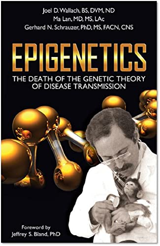 Epigenetics: The Death of the Genetic Theory of Disease Transmission by Joel D. Wallach