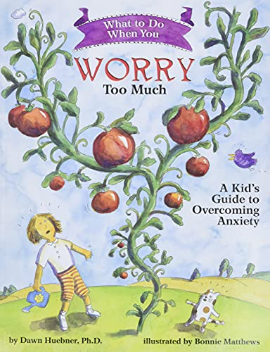 What to Do When You Worry Too Much: A Kid's Guide to Overcoming Anxiety by Dawn Huebner, PhD