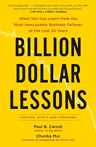 Billion Dollar Lessons: What You Can Learn from the Most Inexcusable Business Failures of the Last 25 Years by Chunka Mui
