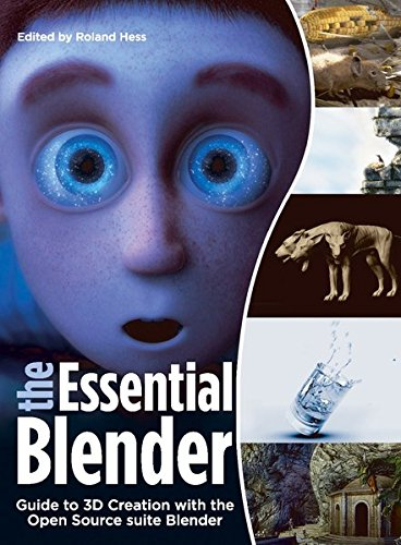 The Essential Blender: Guide to 3D Creation with the Open Source Suite Blender by Roland Hess