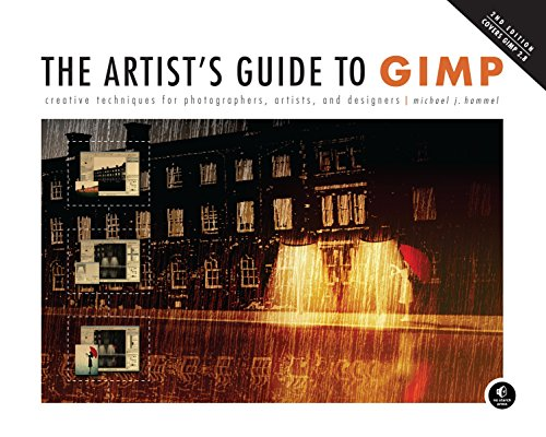 The Artist's Guide to GIMP: Creative Techniques for Photographers, Artists, and Designers (Covers GIMP 2.8) by Michael J. Hammel