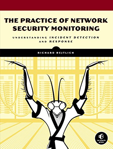 The Practice of Network Security Monitoring: Understanding Incident Detection and Response by Richard Bejtlich