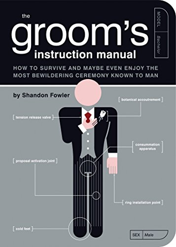 Groom's Instruction Manual: How to Survive and Maybe Even Enjoy the Most Bewildering Ceremony Known to Man by Shandon Fowler