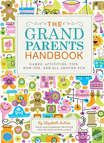 Grandparents Handbook: Games, Activities, Tips, How-Tos, and All-around Fun by Elizabeth LaBan