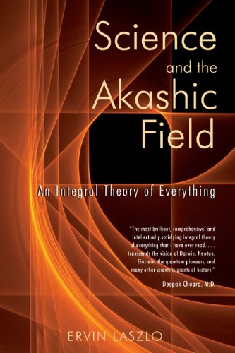 Science and the Akashic Field: An Integral Theory of Everything by Ervin Laszlo