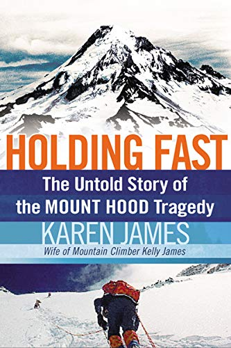 Holding Fast: The Untold Story of the Mount Hood Tragedy by Karen James