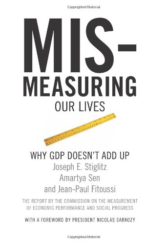Mis-measuring Our Lives: Why the GDP Doesn't Add Up by Joseph Stiglitz