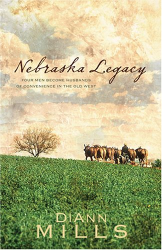 Nebraska Legacy: Four Men Become Husbands of Convenience in the Old West by DiAnn Mills