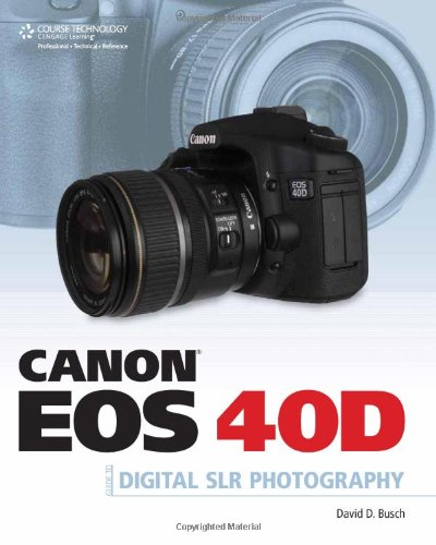 Canon EOS 40D Guide to Digital Photography by David D. Busch