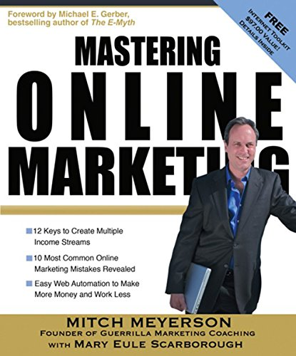 Mastering Online Marketing: 12 World Class Strategies That Cut Through the Hype and Make Real Money on the Internet by Mitch Meyerson