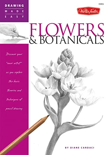 Flowers and Botanicals: Discover Your Inner Artist as You Explore the Basic Theories and Techniques of Pencil Drawing by Diane Cardaci