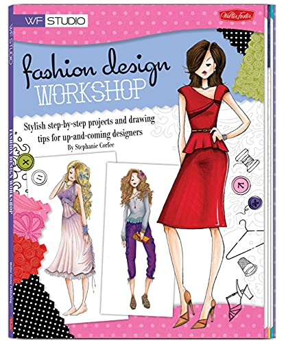 Fashion Design Workshop: Stylish Step-by-step Projects and Drawing Tips for Up-and-coming Designers by Samantha Rei