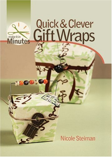 Make it in Minutes: Quick and Clever Gift Wraps by Nicole Steiman